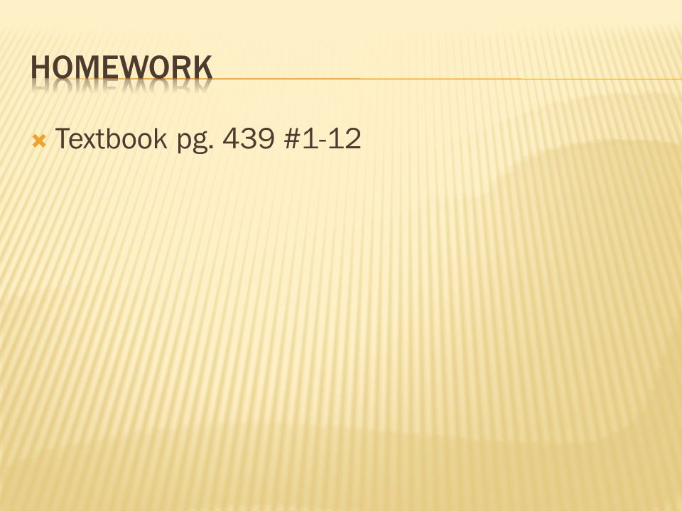 Homework Textbook pg. 439 #1-12