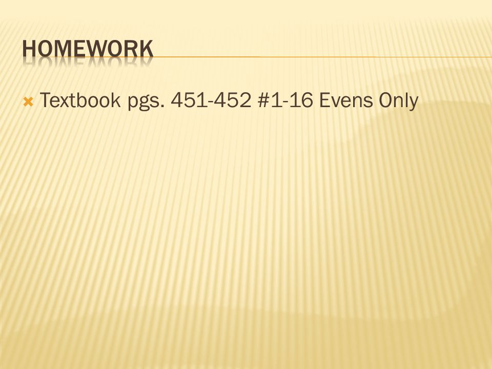 Homework Textbook pgs #1-16 Evens Only