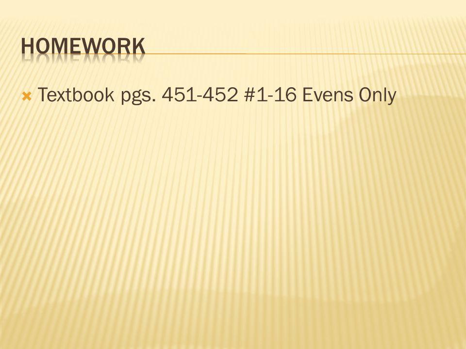 Homework Textbook pgs. 451-452 #1-16 Evens Only