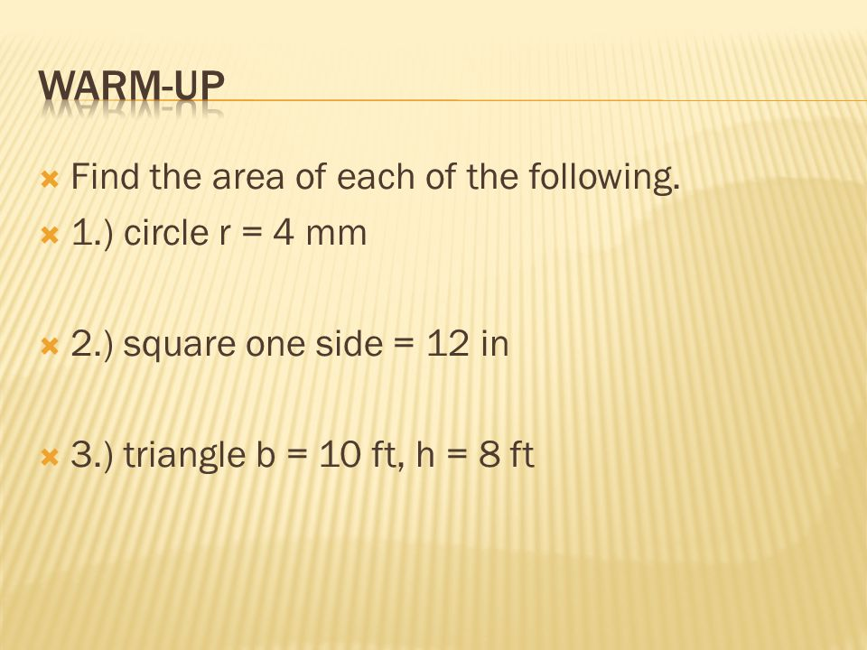 Warm-uP Find the area of each of the following. 1.) circle r = 4 mm