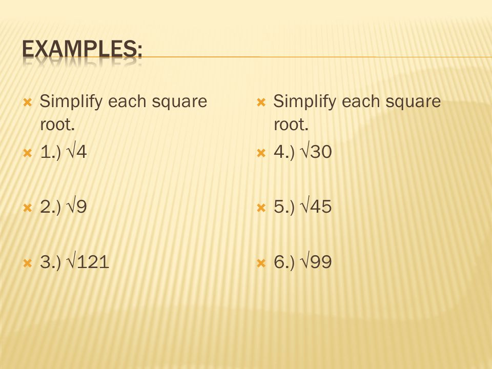 Examples: Simplify each square root. 1.) √4 2.) √9 3.) √121