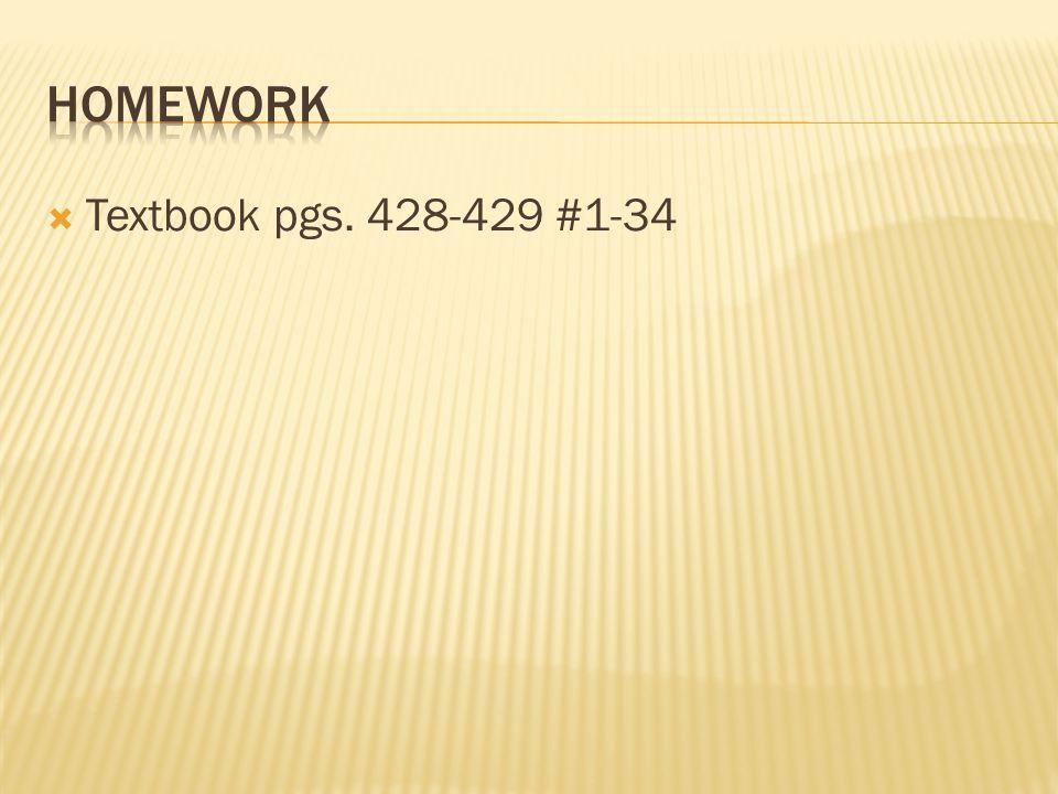Homework Textbook pgs. 428-429 #1-34