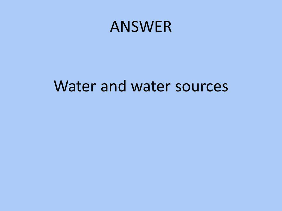 Water and water sources