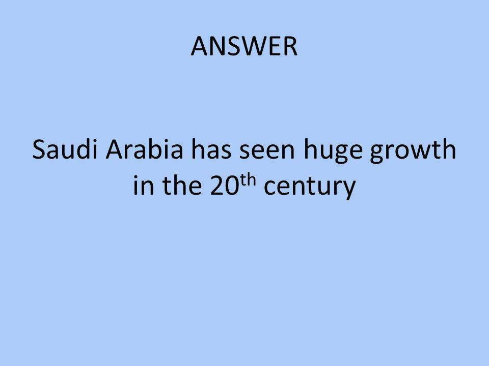 Saudi Arabia has seen huge growth in the 20th century