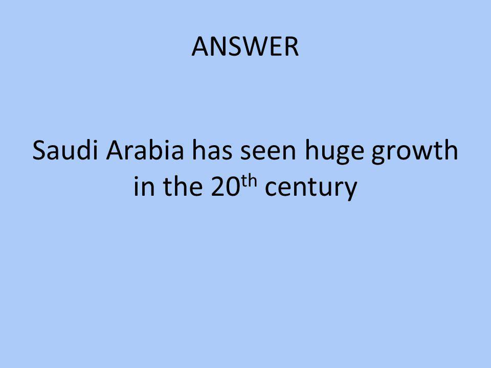 Saudi Arabia has seen huge growth in the 20th century