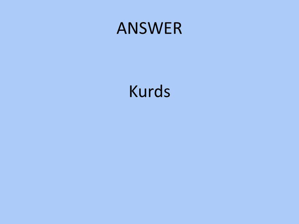 ANSWER Kurds