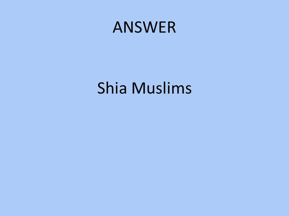 ANSWER Shia Muslims