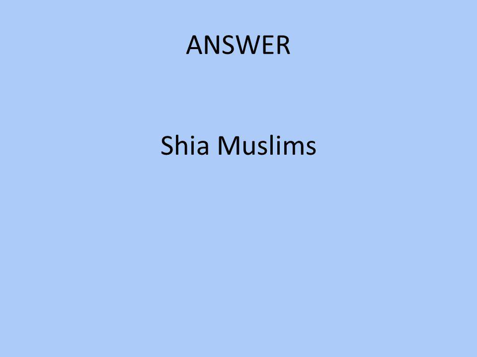 ANSWER Shia Muslims