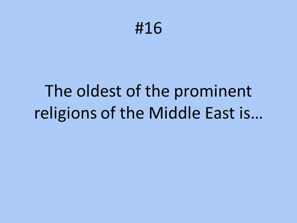 The oldest of the prominent religions of the Middle East is…
