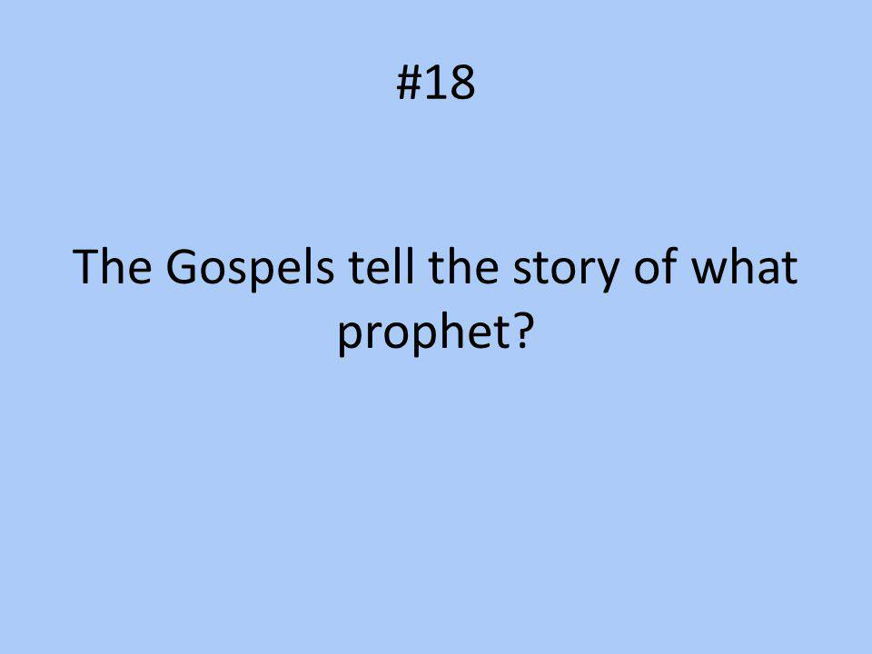 The Gospels tell the story of what prophet