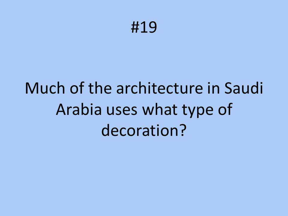 Much of the architecture in Saudi Arabia uses what type of decoration