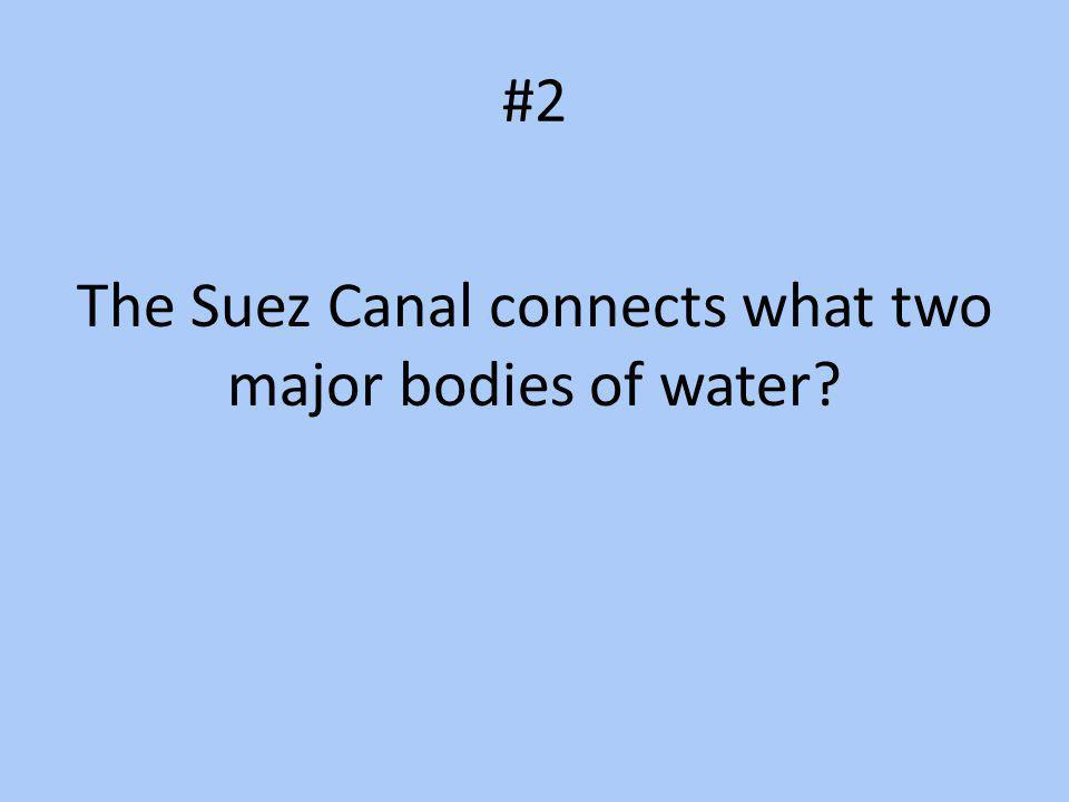 The Suez Canal connects what two major bodies of water