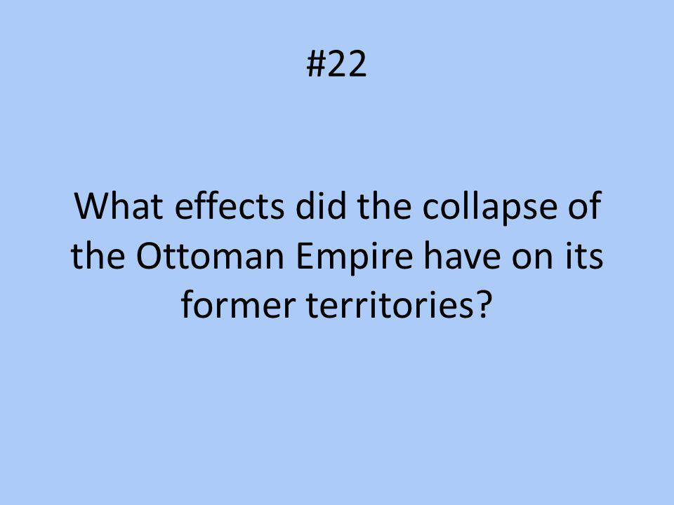 #22 What effects did the collapse of the Ottoman Empire have on its former territories