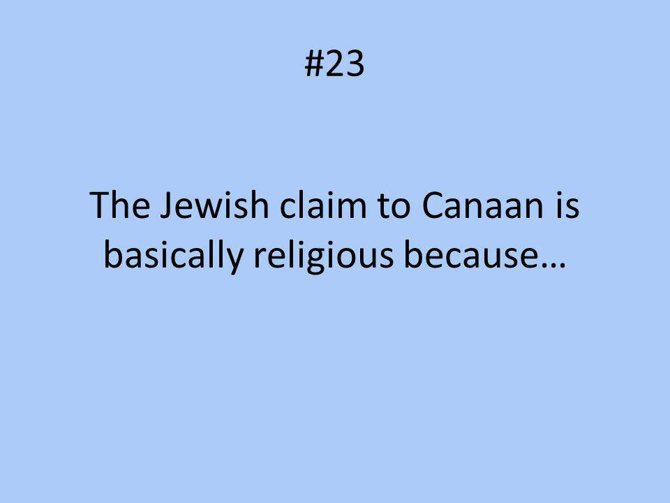 The Jewish claim to Canaan is basically religious because…