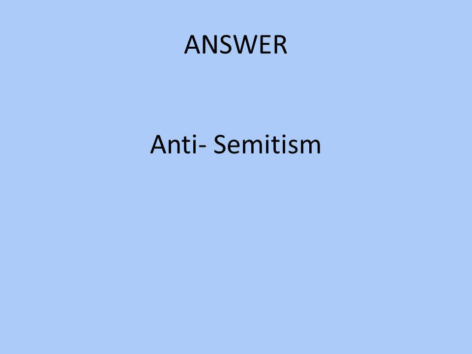 ANSWER Anti- Semitism