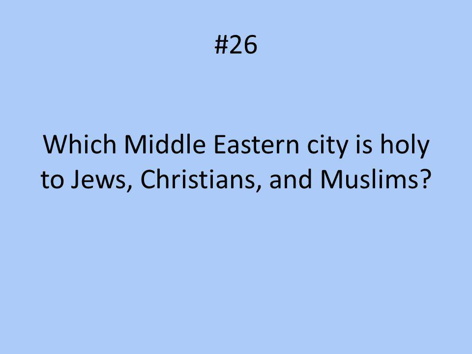 Which Middle Eastern city is holy to Jews, Christians, and Muslims