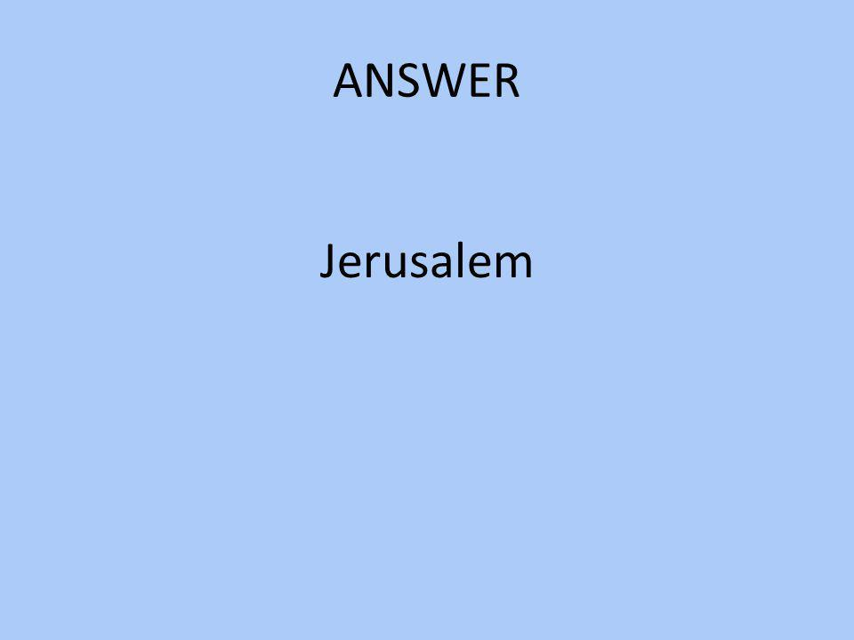 ANSWER Jerusalem