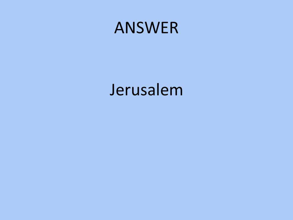ANSWER Jerusalem