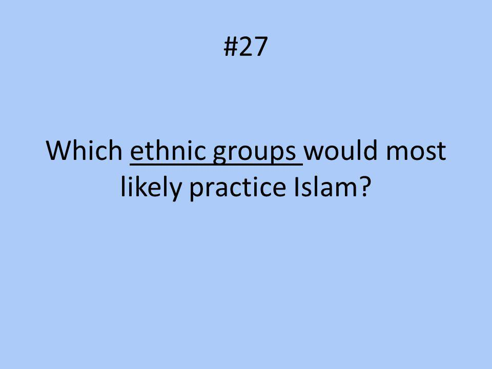 Which ethnic groups would most likely practice Islam