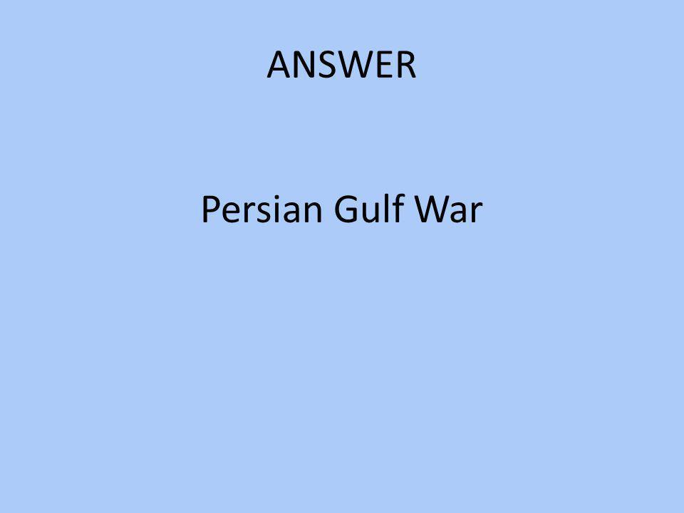 ANSWER Persian Gulf War