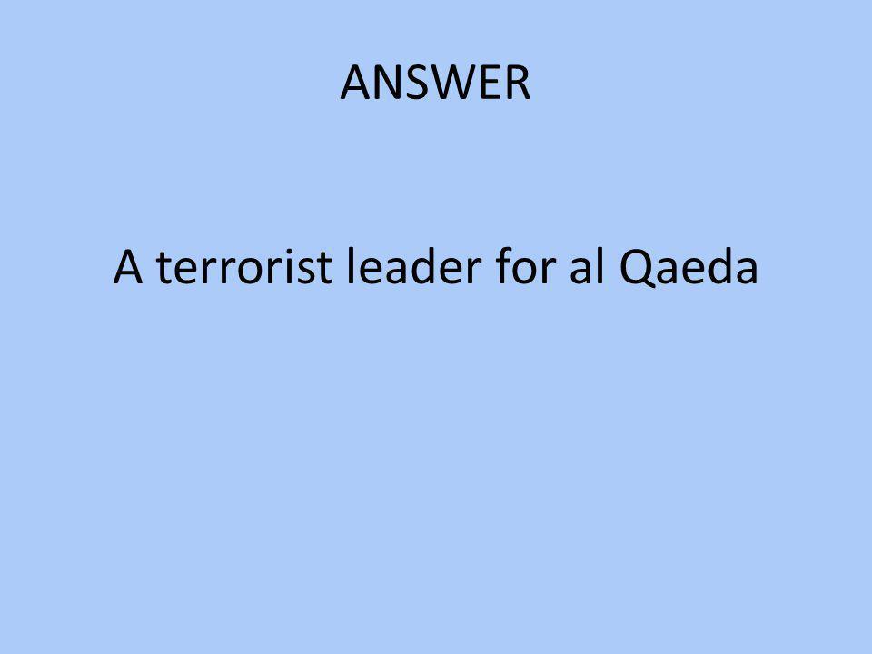 A terrorist leader for al Qaeda