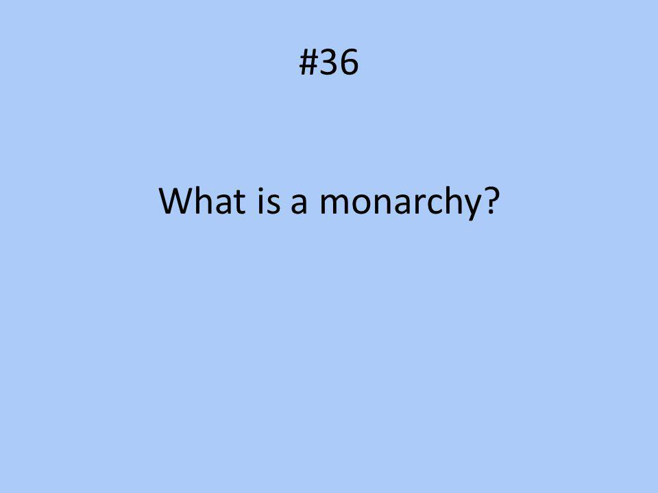 #36 What is a monarchy