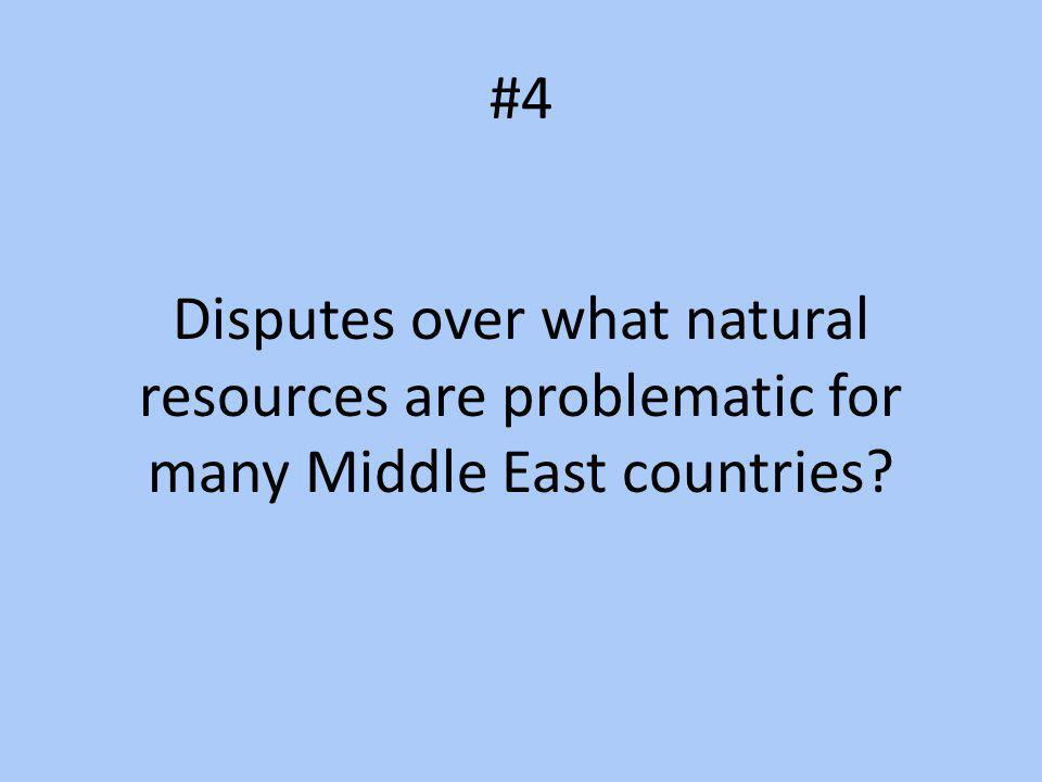 #4 Disputes over what natural resources are problematic for many Middle East countries