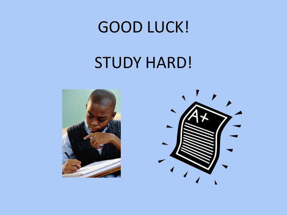 GOOD LUCK! STUDY HARD!