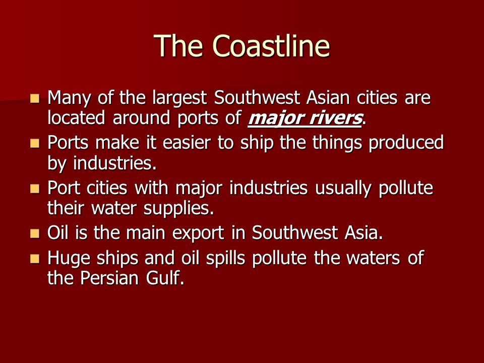 The Coastline Many of the largest Southwest Asian cities are located around ports of major rivers.