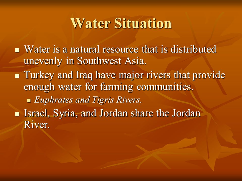 Water Situation Water is a natural resource that is distributed unevenly in Southwest Asia.