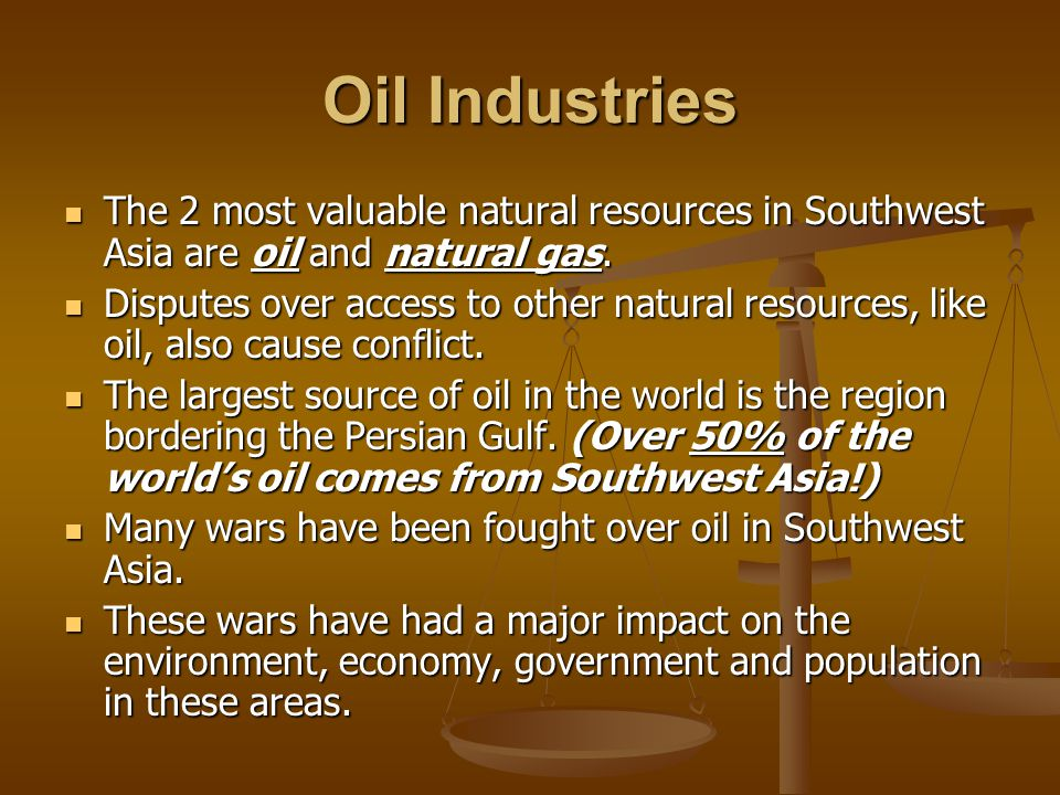 Oil Industries The 2 most valuable natural resources in Southwest Asia are oil and natural gas.
