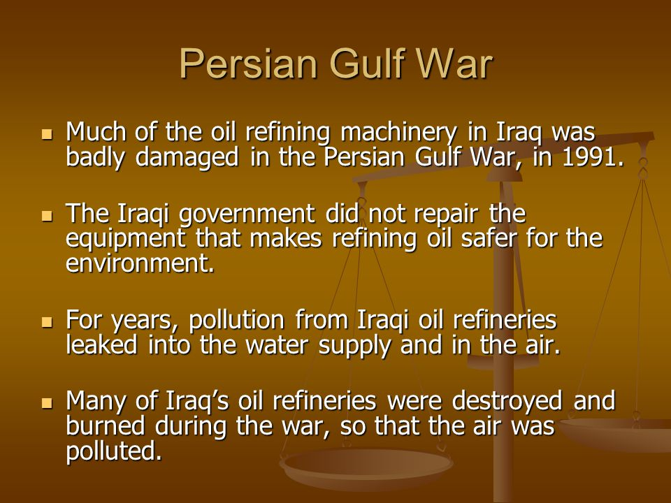 Persian Gulf War Much of the oil refining machinery in Iraq was badly damaged in the Persian Gulf War, in 1991.
