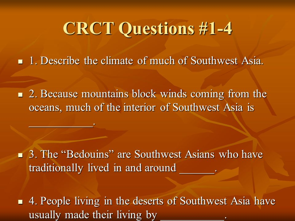 CRCT Questions #1-4 1. Describe the climate of much of Southwest Asia.