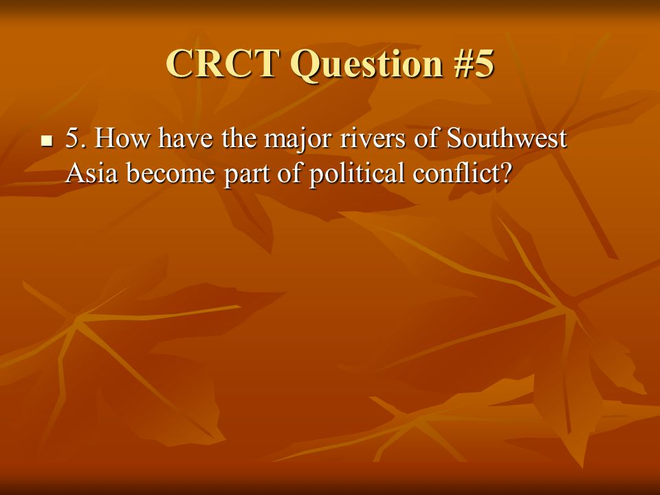 CRCT Question #5 5. How have the major rivers of Southwest Asia become part of political conflict