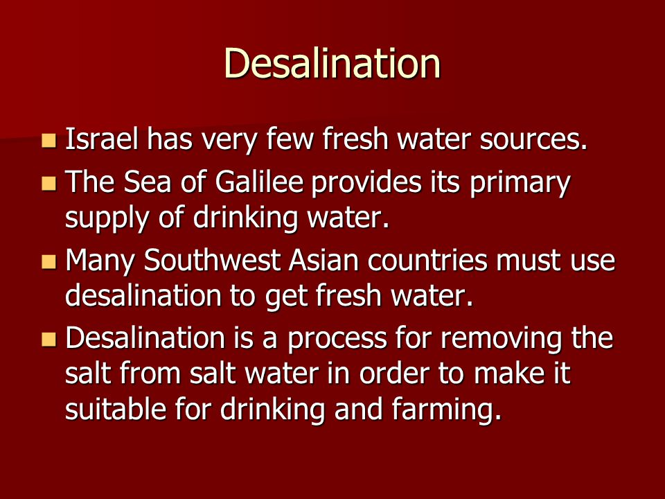 Desalination Israel has very few fresh water sources.