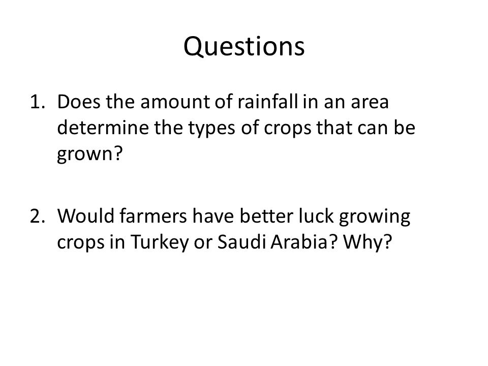 Questions Does the amount of rainfall in an area determine the types of crops that can be grown