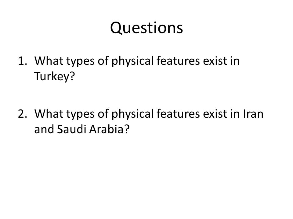 Questions What types of physical features exist in Turkey