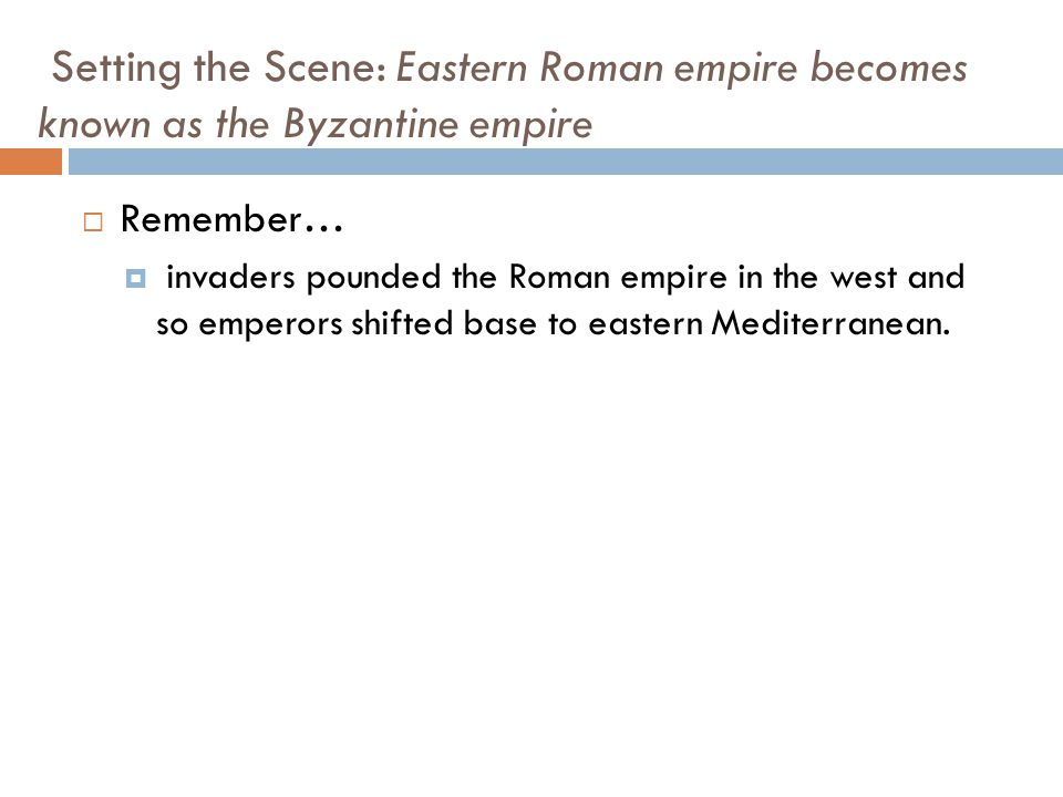 Setting the Scene: Eastern Roman empire becomes known as the Byzantine empire