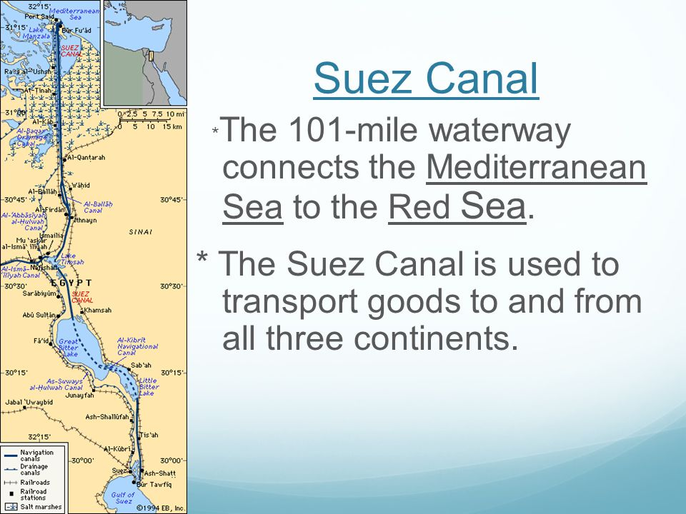 Suez Canal *The 101-mile waterway connects the Mediterranean Sea to the Red Sea.