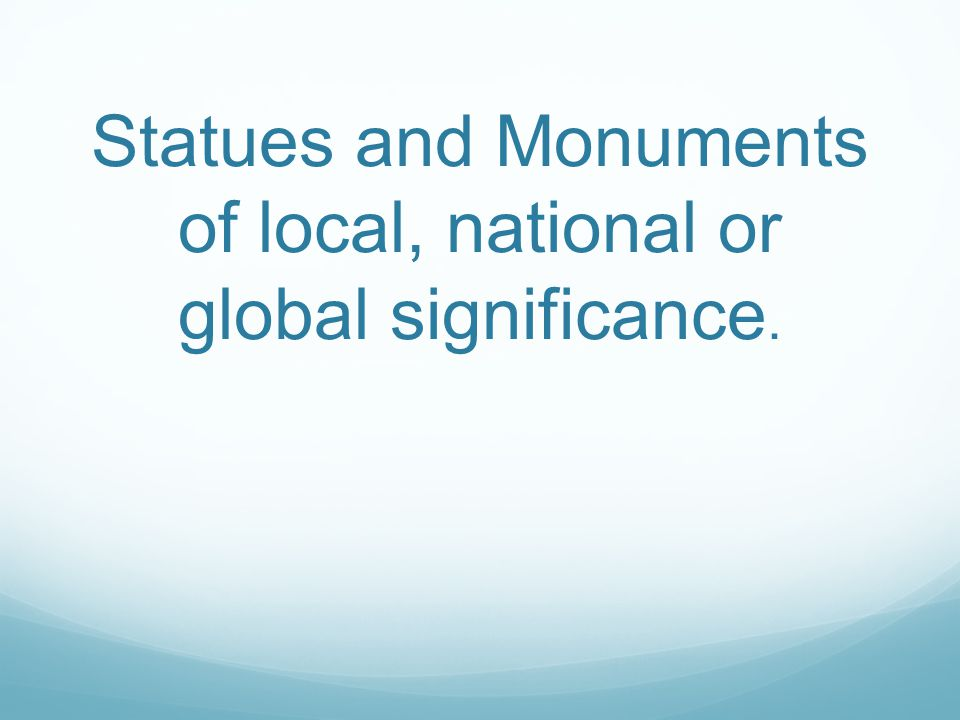 Statues and Monuments of local, national or global significance.