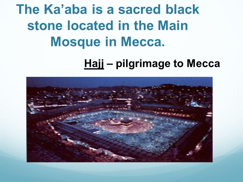 The Ka'aba is a sacred black stone located in the Main Mosque in Mecca.