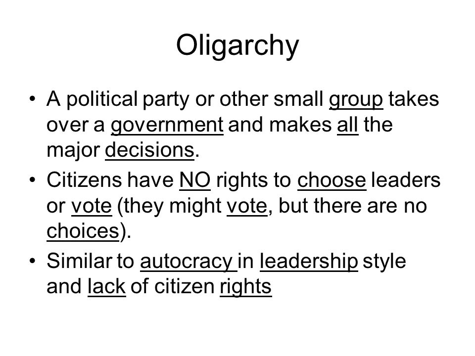 Oligarchy A political party or other small group takes over a government and makes all the major decisions.