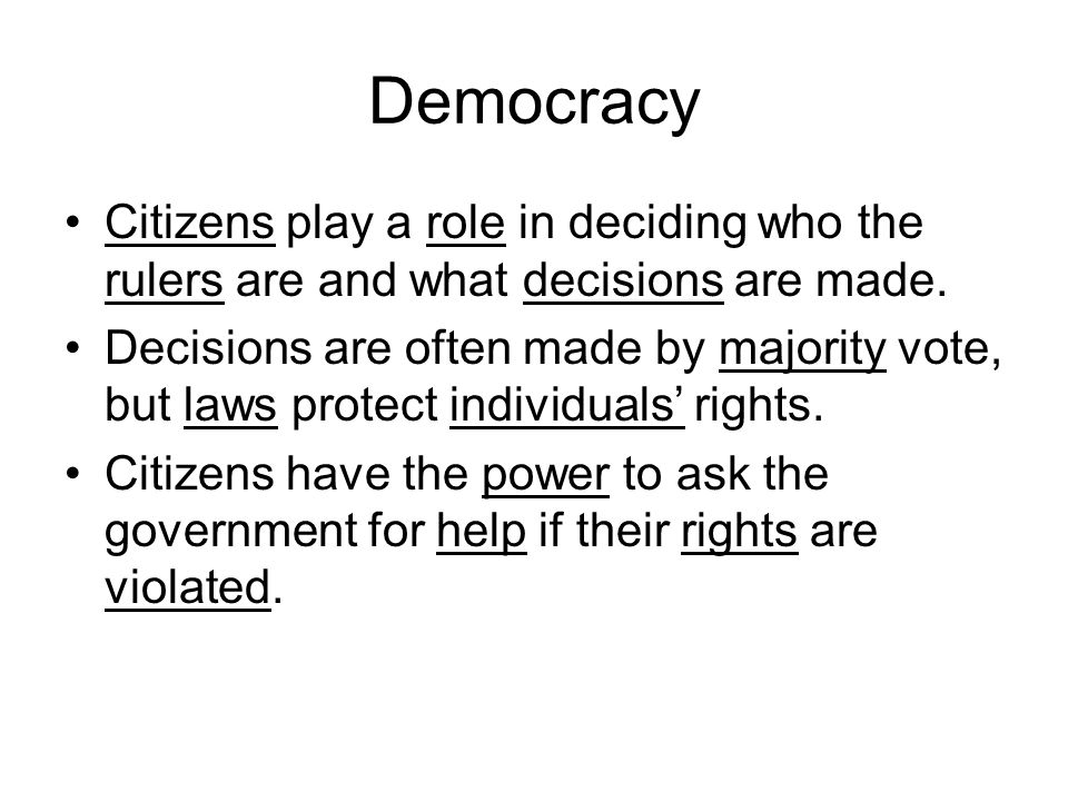 Democracy Citizens play a role in deciding who the rulers are and what decisions are made.