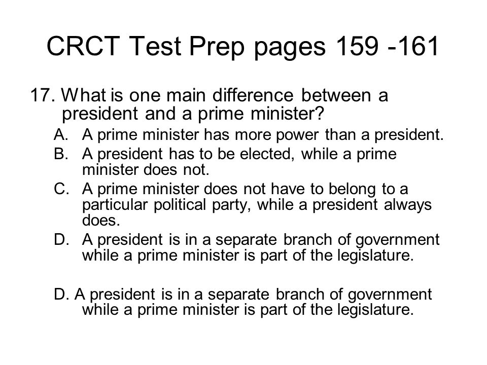 CRCT Test Prep pages 159 -161 17. What is one main difference between a president and a prime minister