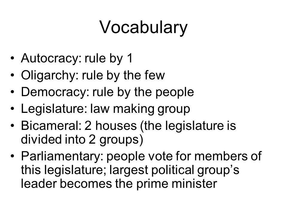 Vocabulary Autocracy: rule by 1 Oligarchy: rule by the few