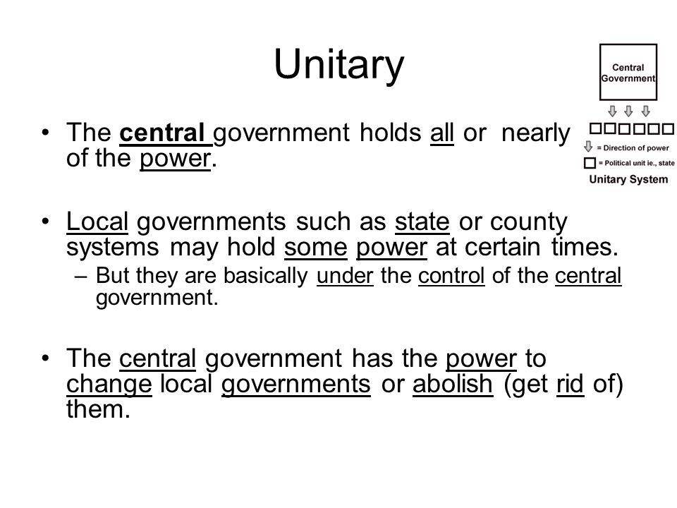 Unitary The central government holds all or nearly all of the power.