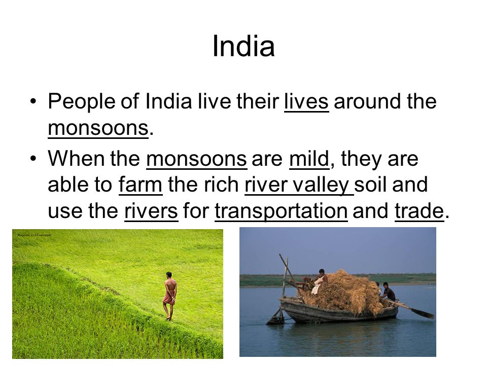 India People of India live their lives around the monsoons.