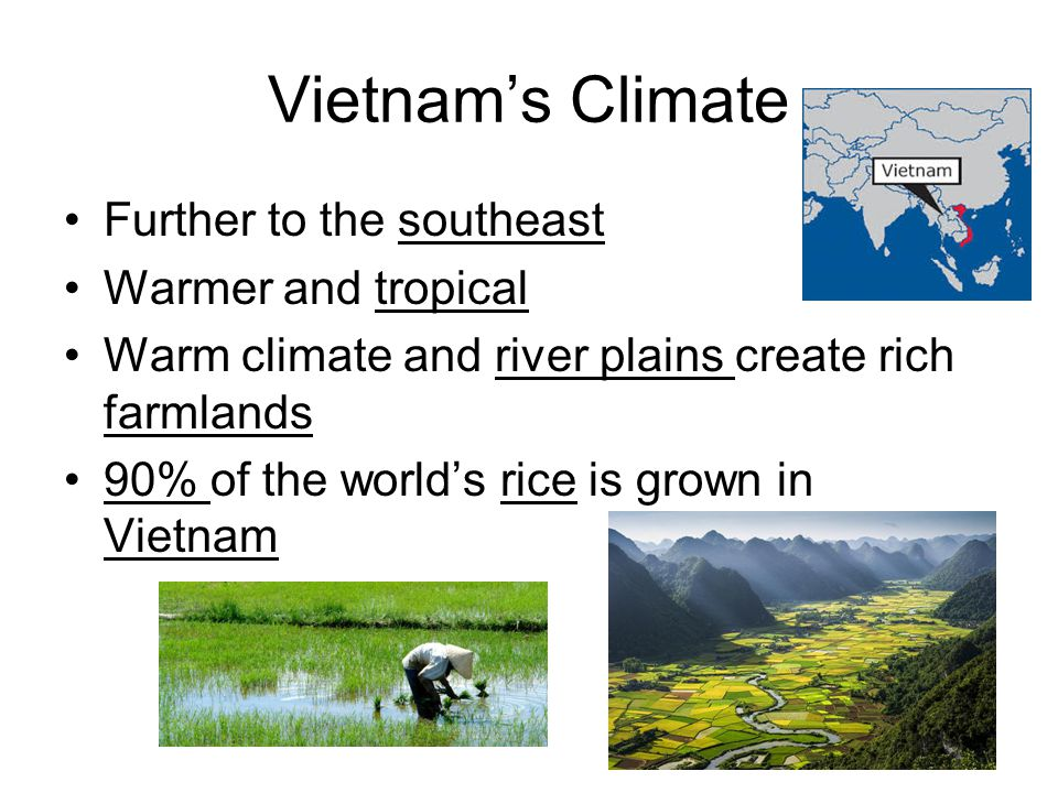 Vietnam's Climate Further to the southeast Warmer and tropical