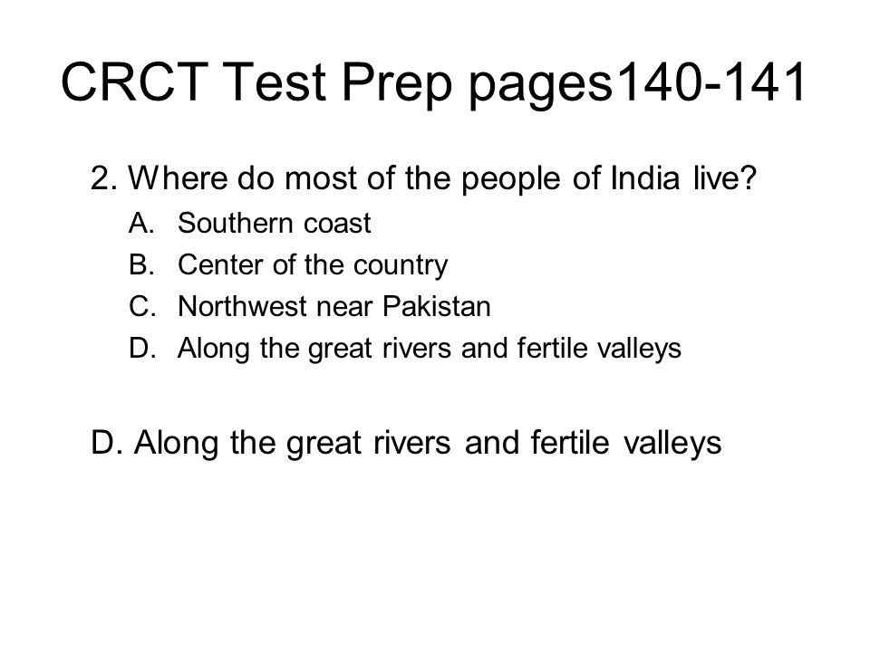 CRCT Test Prep pages Where do most of the people of India live Southern coast. Center of the country.