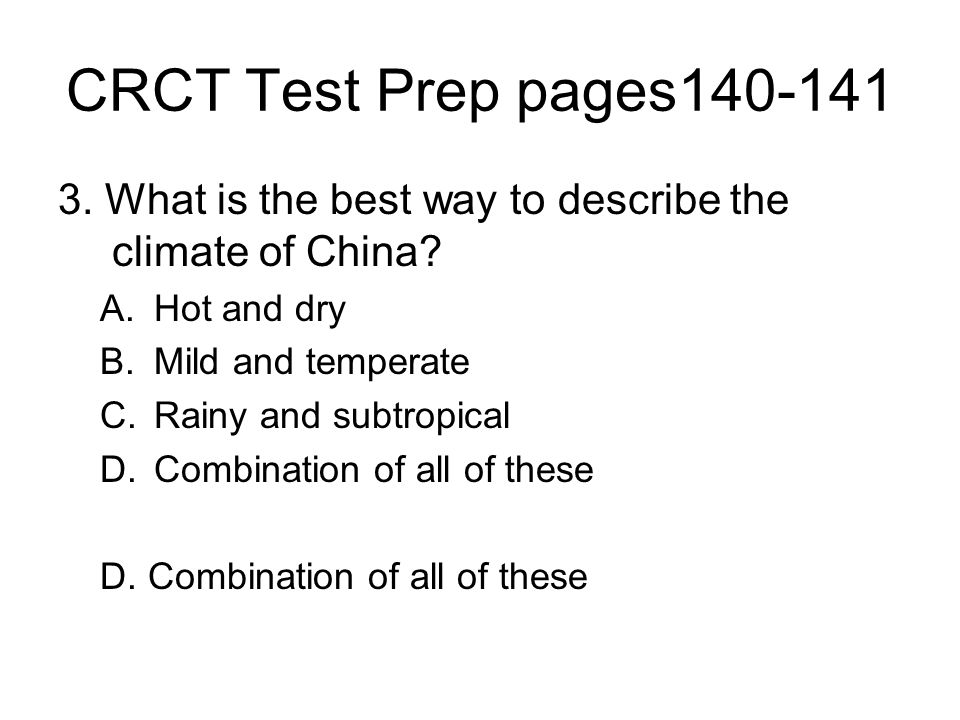 CRCT Test Prep pages140-141 3. What is the best way to describe the climate of China Hot and dry.
